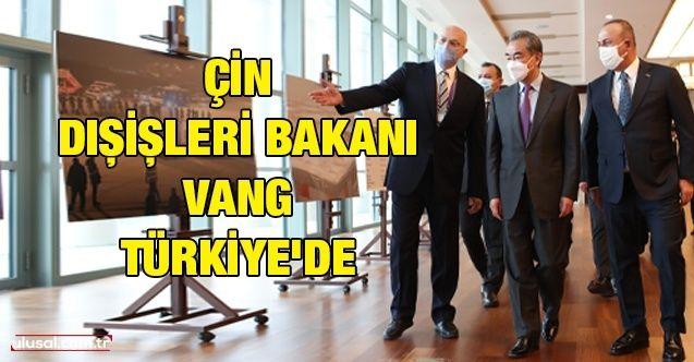 Çin Dışişleri Bakanı Vang Türkiye'de