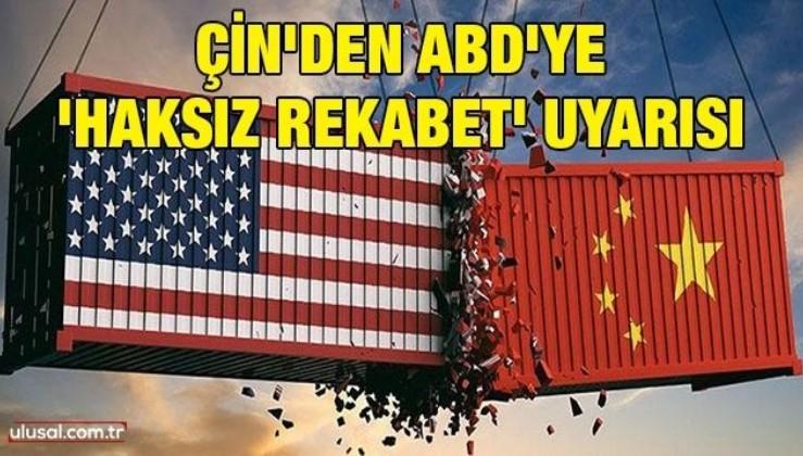 Çin'den ABD'ye ''haksız rekabet'' uyarısı