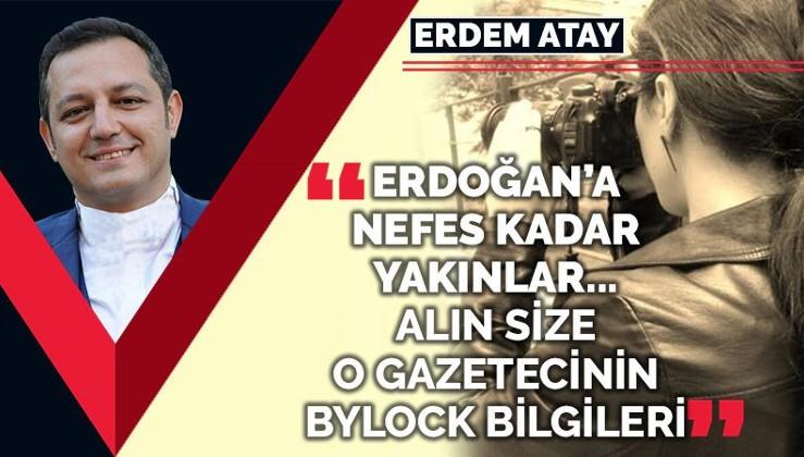 Erdoğan'a nefes kadar yakınlar… Alın size o 'gazeteci'nin ByLock bilgileri