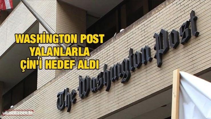Washington Post yalanlarla Çin'i hedef aldı