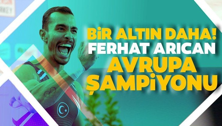 Ferhat Arıcan Avrupa şampiyonu!