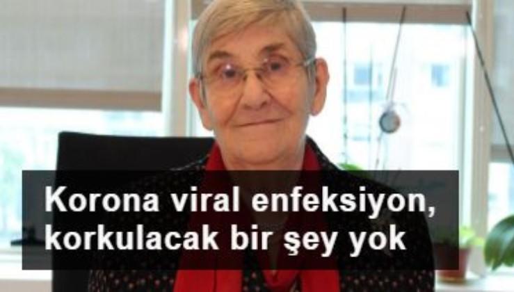 Prof. Dr. Canan Karatay: Korona bir viral enfeksiyon, korkulacak bir şey yok