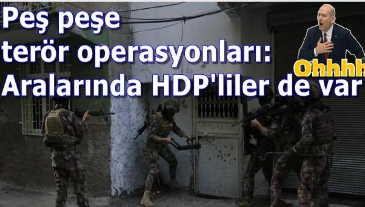 SON DAKİKA: Şafak vakti peş peşe terör operasyonları: Aralarında HDP'liler de var