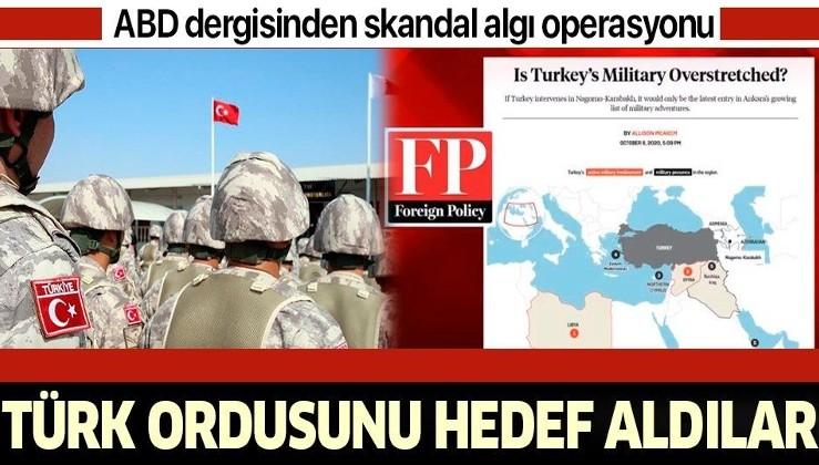 Amerikan dergisi Foreign Policy'den skandal algı operasyonu: Türk ordusunu hedef aldılar
