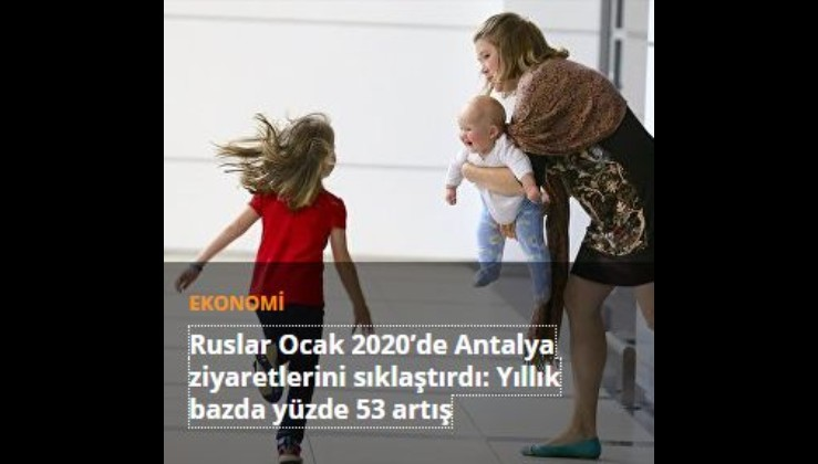 Ruslar Ocak 2020'de Antalya ziyaretlerini sıklaştırdı: Yıllık bazda yüzde 53 artış