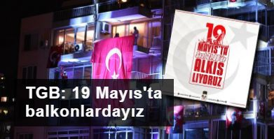 TGB çağrı yaptı: 19 Mayıs'ta balkonlardayız