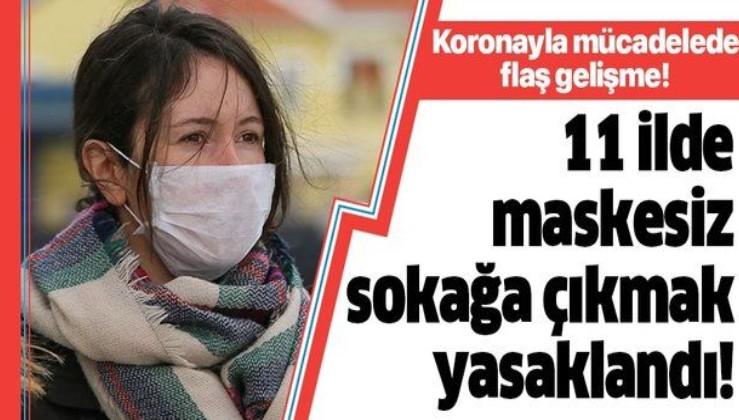 Son dakika: 11 ilde maskesiz sokağa çıkmak yasaklandı! Koronavirüsle mücadelede flaş gelişme