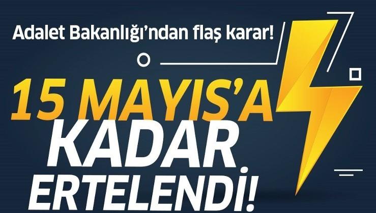 Son dakika: Adalet Bakanlığı'ndan son dakika açıklaması: 15 Mayıs'a kadar ertelendi!