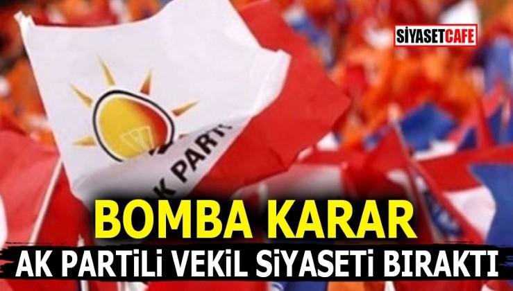 Bomba Karar! AK Partili vekil siyaseti bıraktı