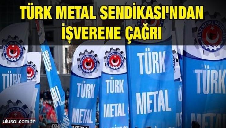 Türk Metal Sendikası'ndan işverene çağrı
