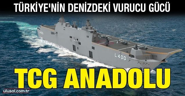 Türkiye'nin denizdeki vurucu gücü: TCG Anadolu