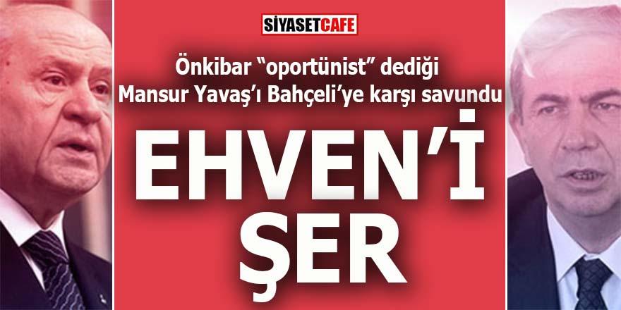 """Önkibar """"oportünist"""" dediği Mansur Yavaş'ı Bahçeli'ye karşı savundu: Ehven'i şer!"""