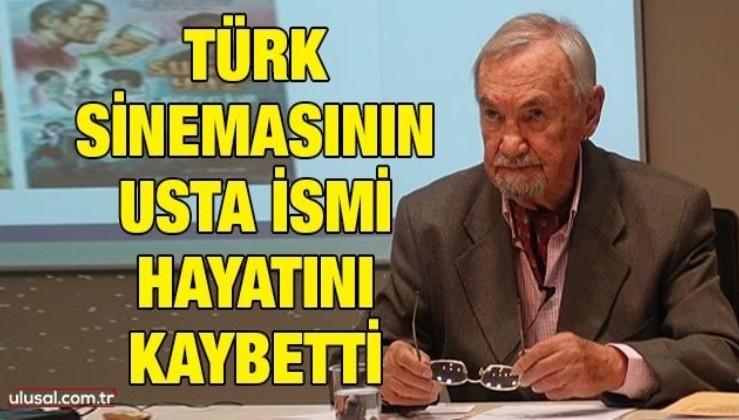 Türk sinemasının usta ismi hayatını kaybetti