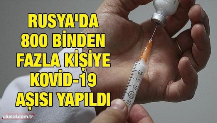 Rusya'da 800 binden fazla kişiye Kovid-19 aşısı yapıldı