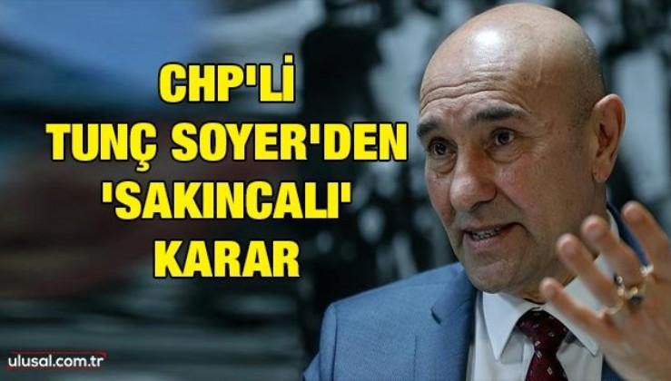 CHP'li Tunç Soyer'den 'sakıncalı' karar
