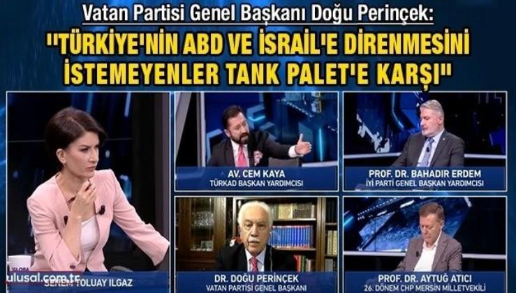 Doğu Perinçek: ''Türkiye'nin ABD ve İsrail'e direnmesini istemeyenler Tank Palet'e karşı''