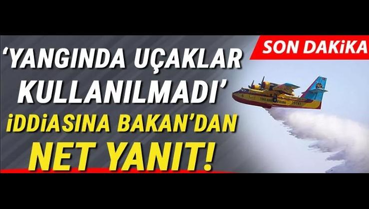 'Yangında THK uçakları kullanılmadı' iddiasına Tarım ve Orman Bakanı Pakdemirli'den net yanıt!