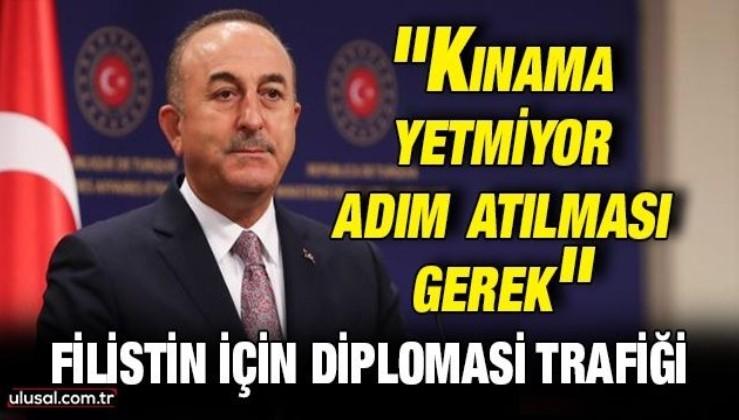 Dışişleri Bakanı Çavuşoğlu: ''Kınama yetmiyor adım atılması gerek''