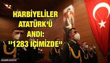 Harbiyeliler Atatürk'ü andı: ''1283 içimizde''