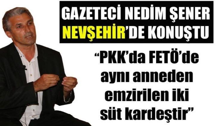 Nedim Şener: PKK ve FETÖ Aynı Anneden Emzirilen İki Süt Kardeştir
