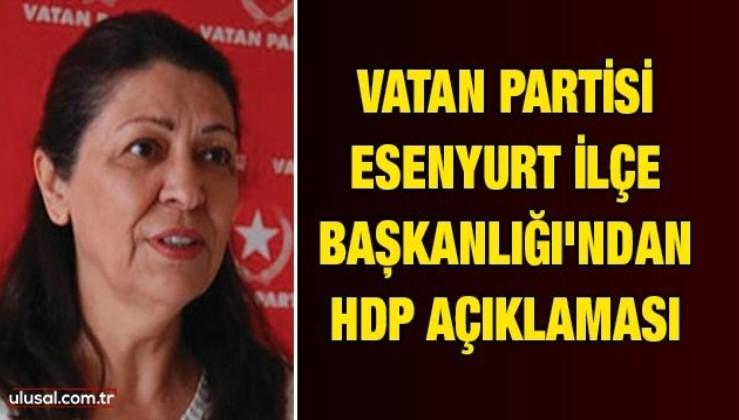 Vatan Partisi Esenyurt İlçe Başkanlığı'ndan HDP açıklaması