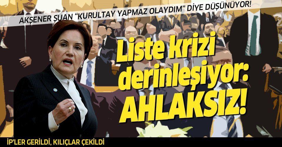 İYİ Parti'de liste krizi derinleşiyor: Ahlaksız!
