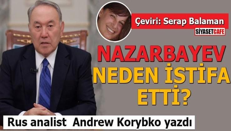 Kazakistan Devlet Başkanı Nazarbayev neden istifa etti
