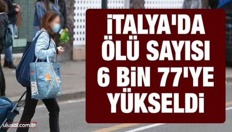 İtalya'da ölü sayısı 6 bin 77'ye yükseldi