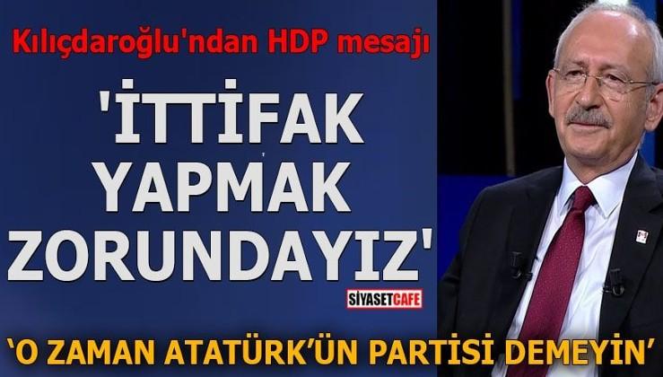 Kılıçdaroğlu'ndan HDP mesajı 'İttifak Yapmak zorundayız'