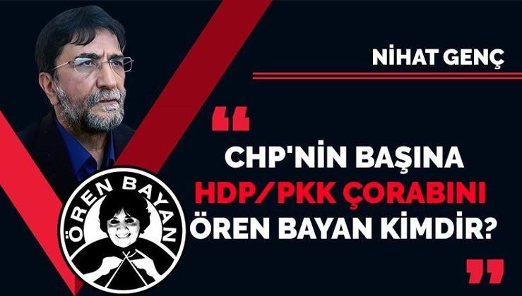CHP'nin başına HDP/PKK çorabını geçiren Ören Bayan kimdir?