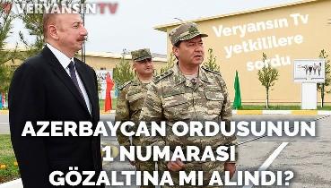 Azerbaycan Genelkurmay Başkanı gözaltına mı alındı? Büyükelçilik yetkililerine sorduk...