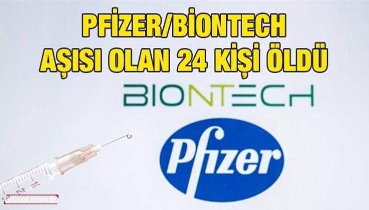 Pfizer/Biontech aşısı olan 24 kişi öldü