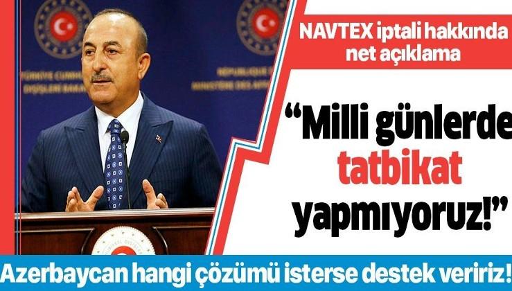 """Son dakika: Dışişleri Bakanı Mevlüt Çavuşoğlu'ndan 'NAVTEX' açıklaması: """"Milli günlerde tatbikat yapmıyoruz"""""""