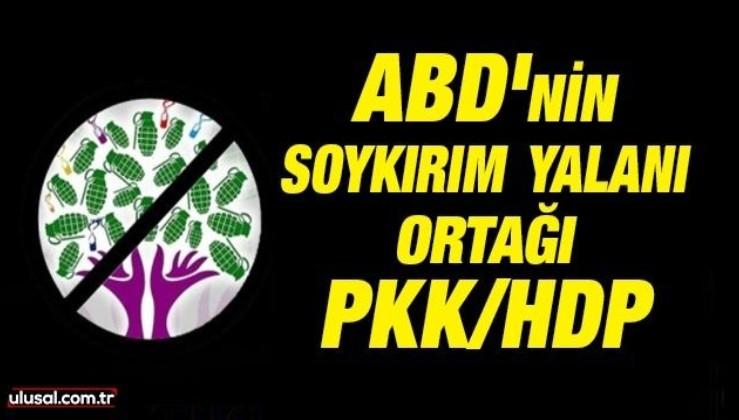 ABD'nin soykırım yalanı ortağı PKK/HDP