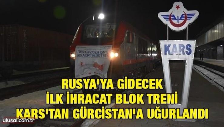 Rusya'ya gidecek ilk ihracat blok treni Kars'tan Gürcistan'a uğurlandı