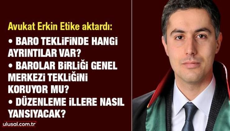 """Avukat Erkin Etike: """"Bu tarz barolarla mesleki ihtiyaçlar tatmin edilemez"""""""