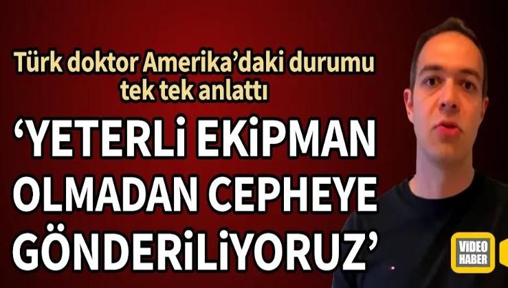 ABD'de çalışan Türk doktor ülkedeki son durumu anlattı: Yeterli ekipman olmadan cepheye gönderiliyoruz