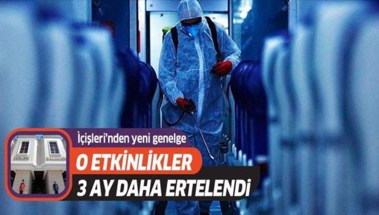 İçişleri Bakanlığı'ndan yeni koronavirüs genelgesi: O toplantı ve etkinlikler 3 ay süreyle tekrar ertelendi
