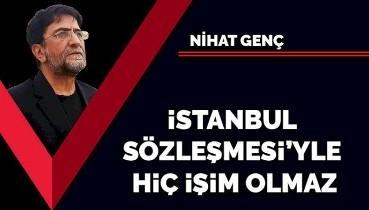 İstanbul Sözleşmesi'yle hiç işim olmaz