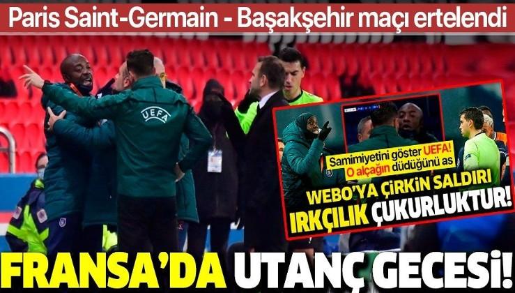 Seninleyiz #WEBO Fransa'da utanç gecesi! Paris Saint-Germain-Başakşehir maçı ırkçılık skandalı sebebiyle ertelendi