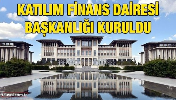 Katılım Finans Dairesi Başkanlığı kuruldu