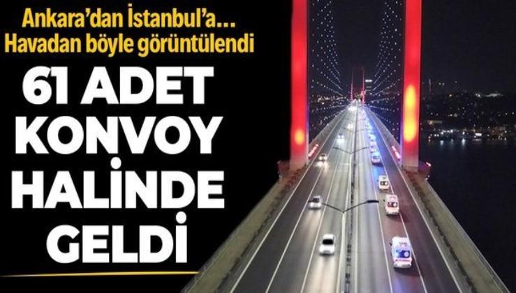 SON DAKİKA: Ankara'dan yola çıkan 61 ambulans konvoy halinde İstanbul'a geldi