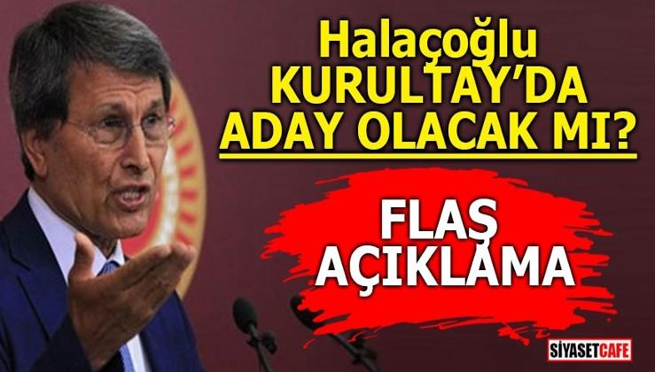 Halaçoğlu Kurultay'da aday olacak mı? Flaş açıklama