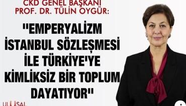 Tülin Oygür: ''Emperyalizm İstanbul Sözleşmesi ile Türkiye'ye kimliksiz bir toplum dayatıyor''