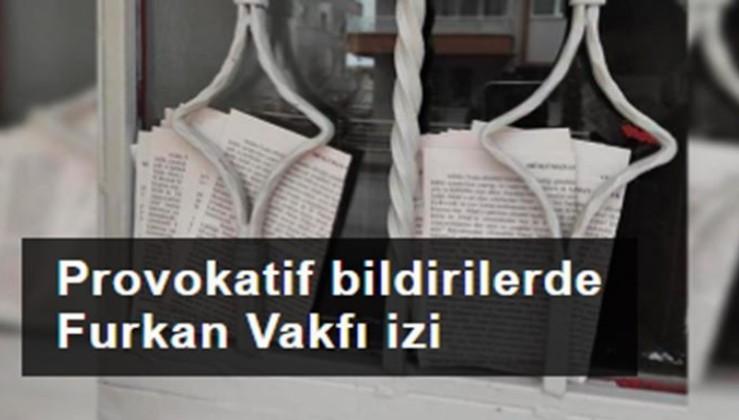 Başkentte dağıtılan provokatif bildirilerde Furkan Vakfı izi