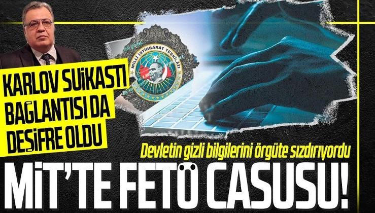 SON DAKİKA: MİT'teki FETÖ'cü bilişim casusuna 30 yıl hapis! Dikkat çeken Karlov suikastı bağlantısı