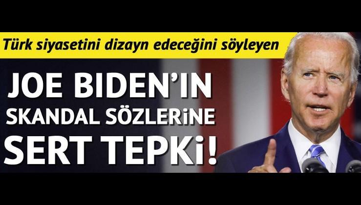Türk siyasetini dizayn edeceğini söyleyen Joe Biden'in skandal sözlerine sert tepki