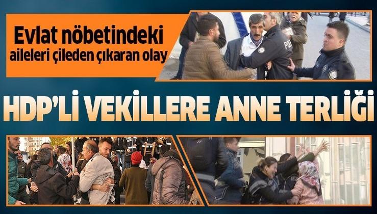 HDP'li milletvekillerinin binaya gelmesi evlat nöbeti tutan ailelerin sabrını taşırdı!.
