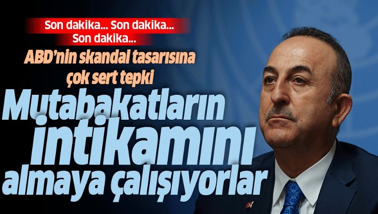 Mevlüt Çavuşoğlu'ndan ABD'nin skandal tasarısına tepki: Mutabakatların intikamını almaya çalışıyorlar.