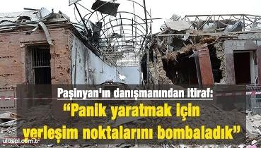 """Paşinyan'ın danışmanından itiraf: """"Yerleşim noktalarını bombalamak panik yaratmak için"""""""